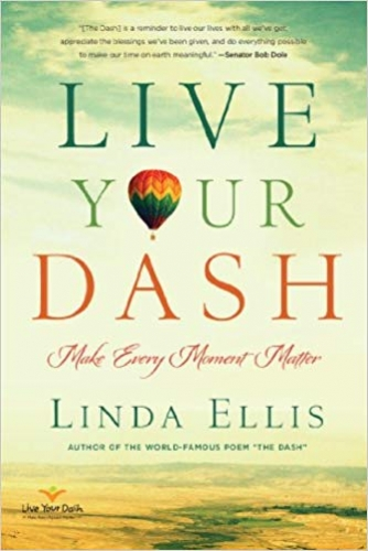 Live Your Dash Make Every Moment Matter by Linda Ellis